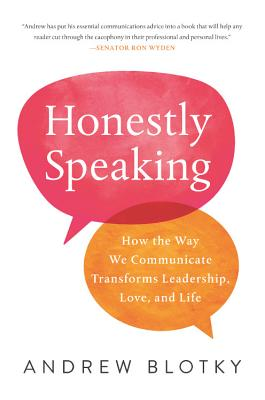 Honestly Speaking: How the Way We Communicate Transforms Leadership, Love, and Life Cover Image