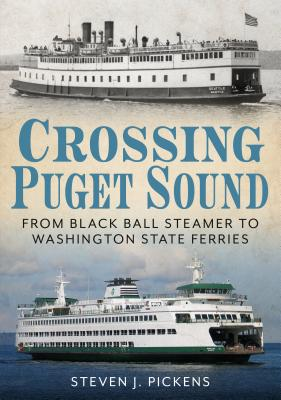 Crossing Puget Sound: From Black Ball Steamer to Washington State Ferries Cover Image