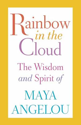 Rainbow in the Cloud: The Wisdom and Spirit of Maya Angelou Cover Image