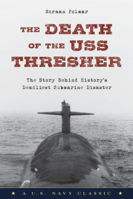 The Death of the USS Thresher: The Story Behind History's Deadliest Submarine Disaster Cover Image