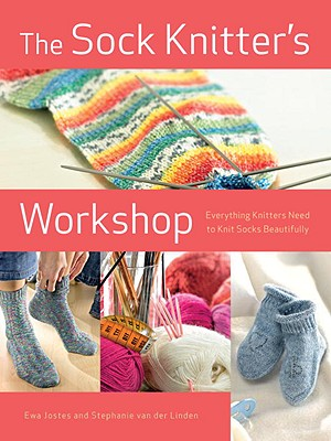 The Sock Knitter's Workshop: Everything Knitters Need to Knit Socks Beautifully Cover Image