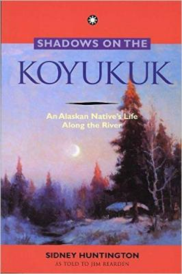 Shadows on the Koyukuk: An Alaskan Native's Life Along the River Cover Image