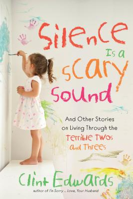 Silence is a Scary Sound: And Other Stories on Living Through the Terrible Twos and Threes Cover Image