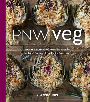 Pnw Veg: 100 Vegetable Recipes Inspired by the Local Bounty of the Pacific Northwest Cover Image