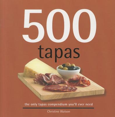 500 Tapas: The Only Tapas Compendium You'll Ever Need (500 Cooking (Sellers)) Cover Image