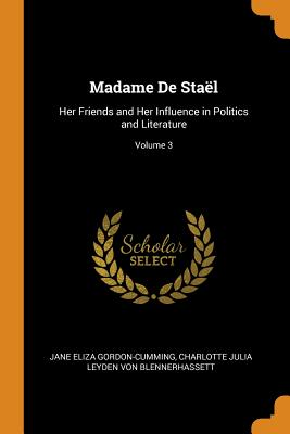 Madame de Staël: Her Friends and Her Influence in Politics and Literature; Volume 3 cover