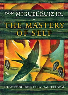 The Mastery of Self: A Toltec Guide to Personal Freedom Cover Image