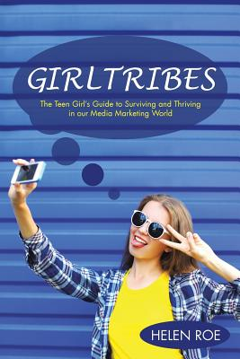 Girltribes: The Teen Girl's Guide to Surviving and Thriving in Our Media Marketing World Cover Image