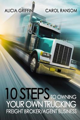 10 Steps to Owning Your Own Trucking: Freight Broker/Agent Business Cover Image