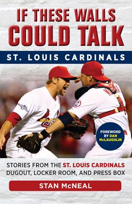 If These Walls Could Talk: St. Louis Cardinals: Stories from the St. Louis Cardinals Dugout, Locker Room, and Press Box Cover Image