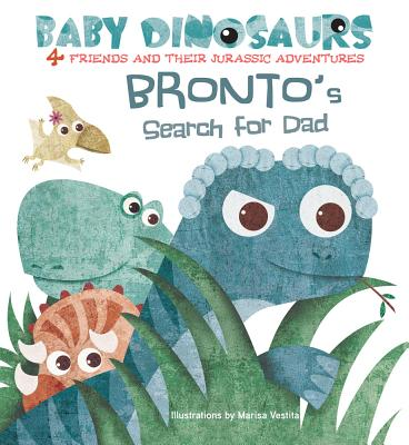 Bronto's Search for Dad: 4 Friends and Their Jurassic Adventures (Baby Dinosaurs) Cover Image