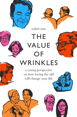 The Value of Wrinkles: A Young Perspective on How Loving the Old Will Change Your Life Cover Image