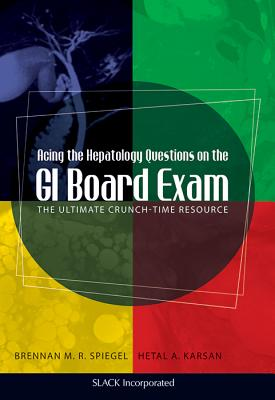 Acing the Hepatology Questions on the GI Board Exam: The Ultimate Crunch-Time Resource Cover Image