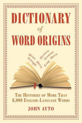 Dictionary of Word Origins: The Histories of More Than 8,000 English-Language Words Cover Image