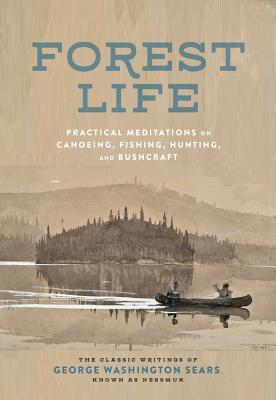 Forest Life: Practical Meditations on Canoeing, Fishing, Hunting, and Bushcraft (Classic Outdoors) Cover Image