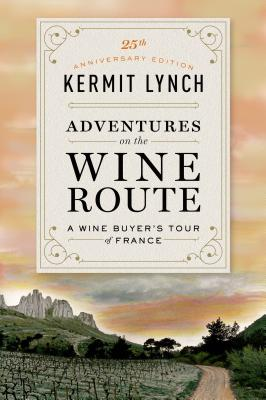 Adventures on the Wine Route: A Wine Buyer's Tour of France (25th Anniversary Edition) Cover Image