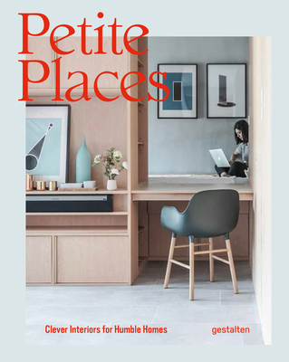 Petite Places: Clever Interiors for Humble Homes Cover Image