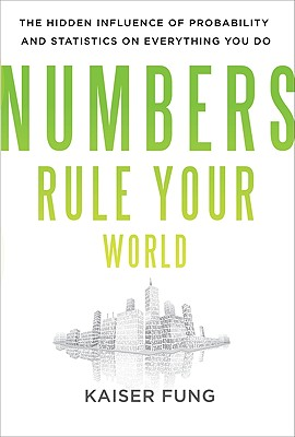 Numbers Rule Your World: The Hidden Influence of Probabilities and Statistics on Everything You Do Cover Image