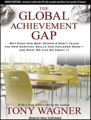 The Global Achievement Gap: Why Even Our Best Schools Don't Teach the New Survival Skills Our Children Need---And What We Can Do about It Cover Image