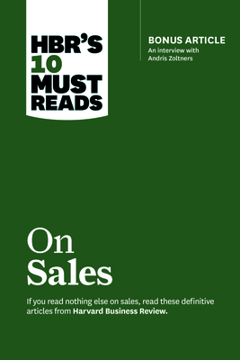 Hbr's 10 Must Reads on Sales (with Bonus Interview of Andris Zoltners) (Hbr's 10 Must Reads) Cover Image