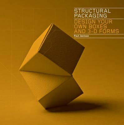 Structural Packaging: Design Your Own Boxes and 3-D Forms Cover Image