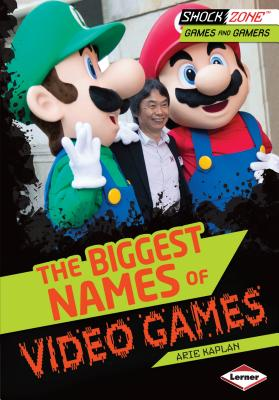 The Biggest Names of Video Games (Shockzone (TM) -- Games and Gamers) Cover Image