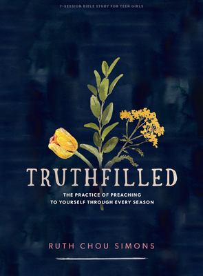 Truthfilled - Teen Girls' Bible Study Book: The Practice of Preaching to Yourself Through Every Season Cover Image