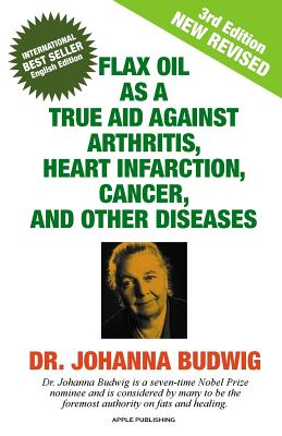 Flax Oil as a True Aid Against Arthritis, Heart Infarction, Cancer, and Other Diseases Cover Image