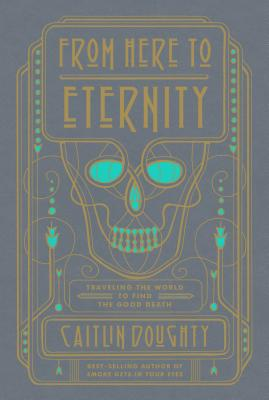 From Here to Eternity: Traveling the World to Find the Good Death cover