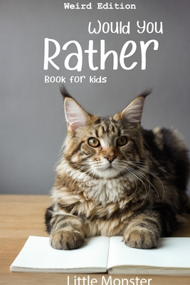 Would you rather book for kids: Would you rather game book: WEIRD Edition - A Fun Family Activity Book for Boys and Girls Ages 6, 7, 8, 9, 10, 11, and Cover Image