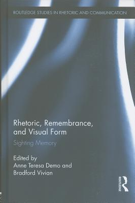 Rhetoric, Remembrance, and Visual Form: Sighting Memory (Routledge Studies in Rhetoric and Communication #5) Cover Image