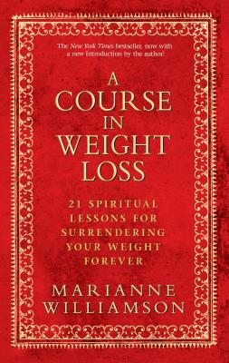 A Course in Weight Loss: 21 Spiritual Lessons for Surrendering Your Weight Forever Cover Image
