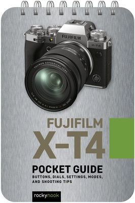 Fujifilm X-T4: Pocket Guide: Buttons, Dials, Settings, Modes, and Shooting Tips Cover Image