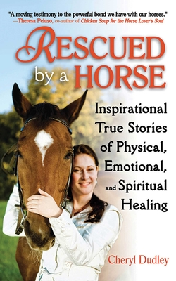 Rescued by a Horse: True Stories of Physical, Emotional, and Spiritual Healing Cover Image