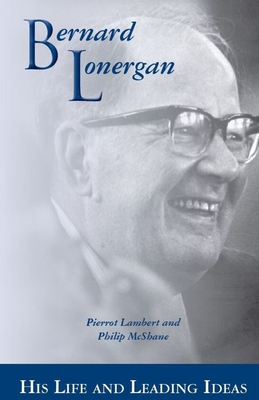 Bernard Lonergan: His Life and Leading Ideas Cover Image