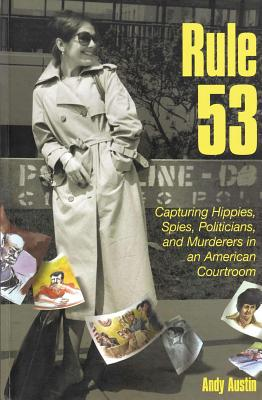 Rule 53: Capturing Hippies, Spies, Politicians, and Murderers in an American Courtroom Cover Image