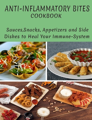 Anti-Inflammatory Bites Cookbook: Sauce, Snacks, Appetizers AndSide Dishes To Heal Your Immuse-System Cover Image