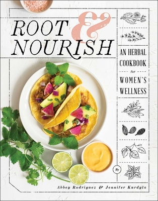Root & Nourish: An Herbal Cookbook for Women's Wellness Cover Image