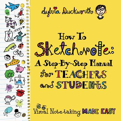 How to Sketchnote: A Step-By-Step Manual for Teachers and Students Cover Image