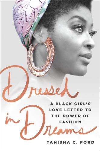Dressed in Dreams: A Black Girl's Love Letter to the Power of Fashion Cover Image