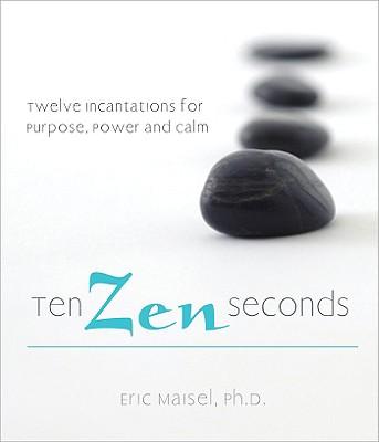 Ten Zen Seconds: Twelve Incantations for Purpose, Power and Calm Cover Image