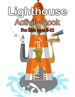 Lighthouses Activity book For Kids Ages 8-12: Lighthouses Activity book For Kids Ages 8-12 With Lighthouses from Around the World, Scenic Views, ... ( Cover Image