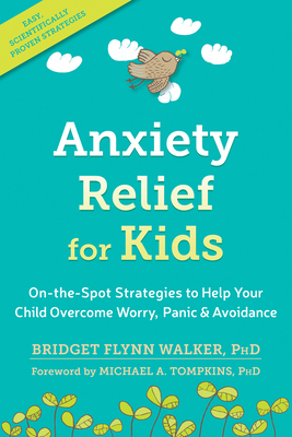Anxiety Relief for Kids: On-The-Spot Strategies to Help Your Child Overcome Worry, Panic, and Avoidance Cover Image