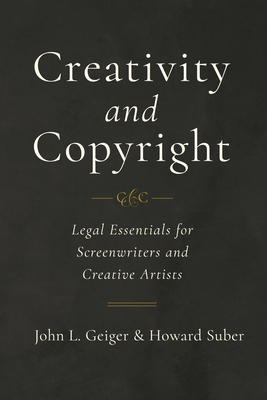 Creativity and Copyright: Legal Essentials for Screenwriters and Creative Artists Cover Image