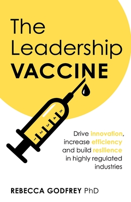 The Leadership Vaccine: Drive innovation, increase efficiency, and build resilience in highly regulated industries Cover Image
