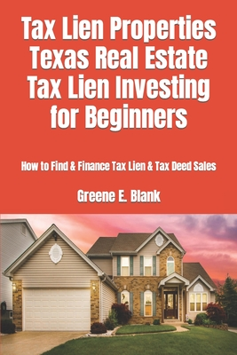 Tax Lien Properties Texas Real Estate Tax Lien Investing for Beginners: How to Find & Finance Tax Lien & Tax Deed Sales Cover Image
