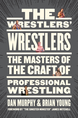 The Wrestlers' Wrestlers: The Masters of the Craft of Professional Wrestling Cover Image
