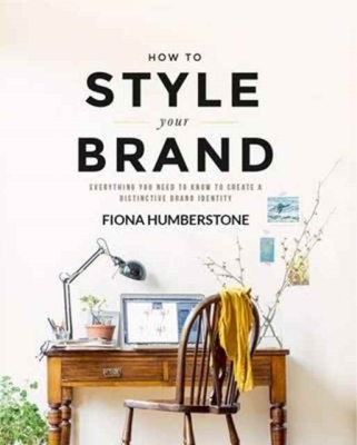 How to Style Your Brand: Everything You Need to Know to Create a Distinctive Brand Identity Cover Image