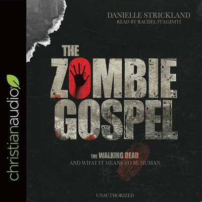 Zombie Gospel Lib/E: The Walking Dead and What It Means to Be Human Cover Image