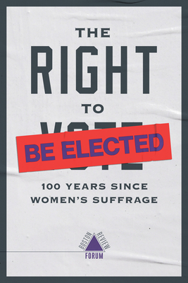 The Right to Be Elected: 100 Years Since Suffrage (Boston Review / Forum) Cover Image